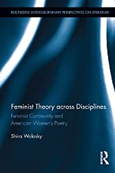 Feminist Theory Across Disciplines: Feminist Community and American Women's Poetry (Routledge Interdisciplinary Perspectives on Literature)