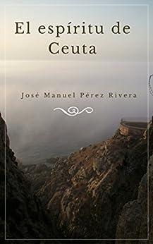 EL ESPÍRITU DE CEUTA (Spanish Edition) by [Pérez Rivera, José Manuel]