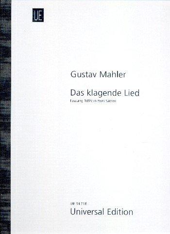 Mahler, Gustav: Das klagende Lied (Fassung 1899 in 2 Sätzen) : für Soli, gem Chor, Orchester und Fernorchester Partitur
