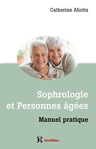 Sophrologie et personnes ges - Manuel pratique: Manuel pratique - Manuel pratique
