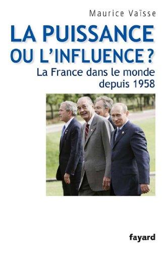 Livres gratuits téléchargement gratuit La puissance ou l'influence ? La France dans le monde depuis 1958 (Histoire Contemporaine) B005OMTOUQ PDF RTF