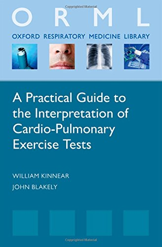 A Practical Guide to the Interpretation of Cardiopulmonary Exercise Tests (Oxford Respiratory Medicine Library) por William Kinnear, John Blakey