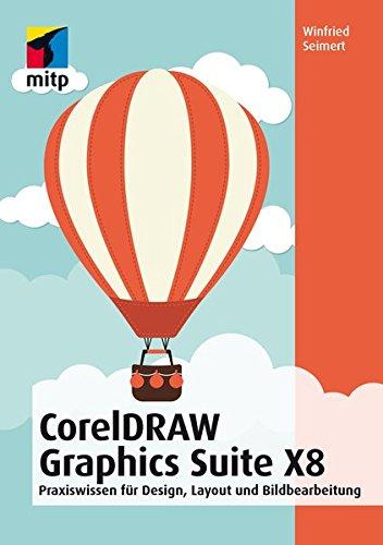 CorelDRAW Graphics Suite X8: Design, Layout und Bildbearbeitung für Einsteiger (mitp Anwendungen)