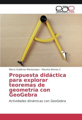 Propuesta didáctica para explorar teoremas de geometría con GeoGebra: Actividades dinámicas con GeoGebra por Marco Gutiérrez Montenegro