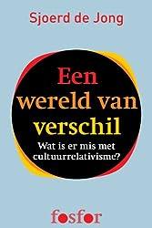 Een wereld van verschil - wat is er mis met cultuurrelativisme? (Dutch Edition)
