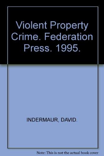 Violent Property Crime (Australasian Studies in Criminology)