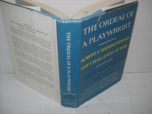 The Ordeal of a Playwright; Robert E. Sherwood and the Challenge of War / by John Mason Brown. Including There Shall be No Night by Robert E. Sherwood. Edited and with an Introd. by Norman Cousins
