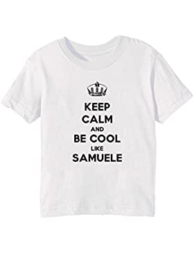 Keep Calm And Be Cool Like Samuele Bambini Unisex Ragazzi Ragazze T-Shirt Maglietta Bianco Maniche Corte Tutti...