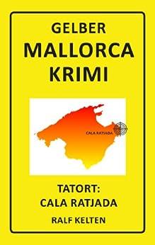 Tatort: Cala Ratjada: Ein Fall für Detektiv Ben Malle (Gelber Mallorca-Krimi 1)