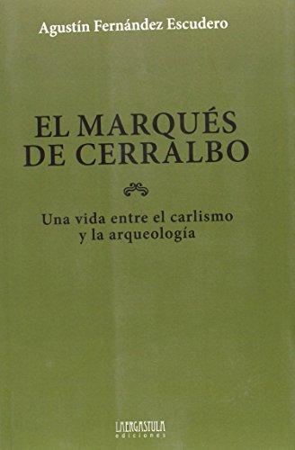 El Marques De Cerralbo - Una Vida Entre El Carlismo Y La Arqueologia (Historias de la Historia)