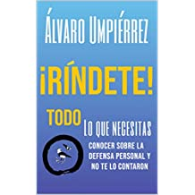 ¡RÍNDETE!: Lo que necesitas saber sobre la defensa personal y no te lo contaron (Spanish Edition)