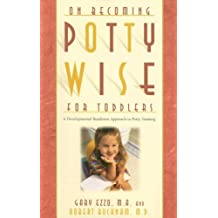 On Becoming Pottywise for Toddlers: A Developmental Readiness Approach to Potty Training by Gary Ezzo (2005-09-25)