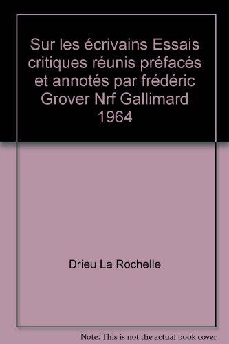 Sur les écrivains Essais critiques réunis préfacés et annotés par frédéric Grover Nrf Gallimard 1964