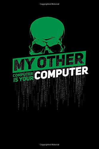 My Other Computer Is Your Computer: Notebook / Journal, 6x9 inches, 110 pages, blank | For computer nerds, hackers, programmers and cybersecurity specialists with humor (Computer-hacker)
