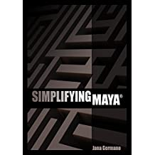 Simplifying Maya (English Edition)