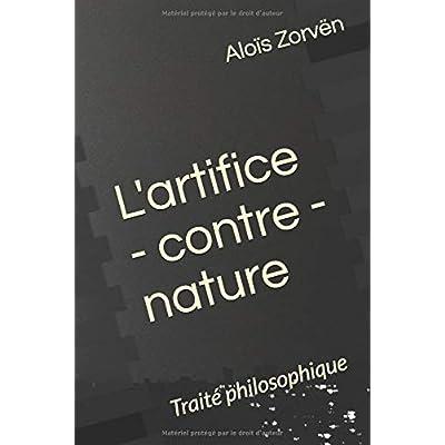 L'artifice - contre - nature: Traité philosophique
