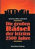 Die großen Rätsel. Seltsame Ereignisse aus 2500 Jahren - Walter-Jörg Langbein