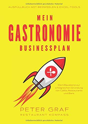 Mein Gastronomie Businessplan - Die 5 Bausteine zur erfolgreichen Gründung von Cafés, Restaurants und Bars - Ausfüllbuch mit Beispielen & Excel-Tools -