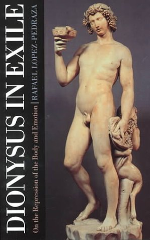 Dionysus in Exile: On the Repression of the Body and Emotion by Rafael Lopez-Pedraza (2000-04-01)