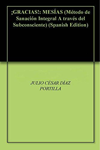 Descargar Libro ¡GRACIAS!: MESÍAS (Método de Sanación Integral A través del Subconsciente) de JULIO CÉSAR DÍAZ PORTILLA