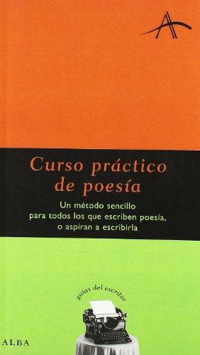 Curso práctico de poesía: Un método sencillo para todos los que escriben poesía, o aspiran a escribirla (Guías del escritor)