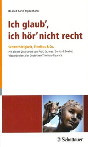 Ich glaub\', ich hör\' nicht recht: Schwerhörigkeit, Tinnitus & Co. Mit einem Geleitwort von Prof. Dr. med. Gerhard Goebel, Vizepräsident der Deutschen Tinnitus-Liga e.V.