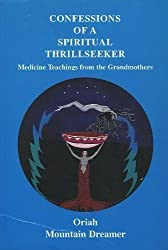 Confessions of a Spiritual Thrillseeker: Medicine Teachings from the Grandmothers by Oriah Mountain Dreamer (1991-10-03)