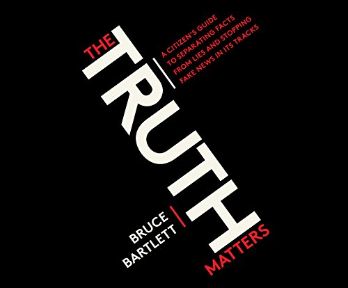The Truth Matters: A Citizen's Guide to Separating Facts from Lies and Stopping Fake News in Its Tracks