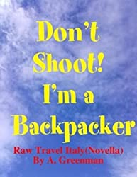 Don't Shoot! I'm a Backpacker: Raw Travel Italy (A Novella) (The Adventures of a Greenman Book 12)