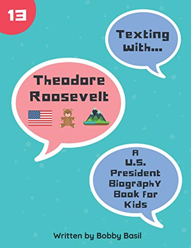Texting with Theodore Roosevelt: A U.S. President Biography Book for Kids (Texting with History, Band 13)