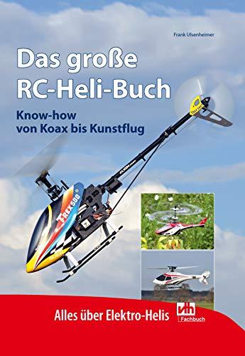 Das große RC-Heli-Buch: Know-how von Koax bis Kunstflug