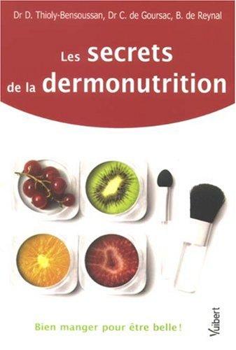 Les secrets de la dermonutrition : Bien manger pour être belle ! par Daphné Thioly-Bensoussan, Catherine de Goursac, Béatrice de Reynal