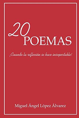 20 Poemas: ¡Cuando la reflexión se hace insoportable! por Miguel Ángel López Álvarez