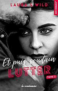 Et puis soudain, tome 2 : Lutter par Laura S. Wild