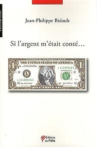 Si l'argent m'était conté par Jean-Philippe Bidault