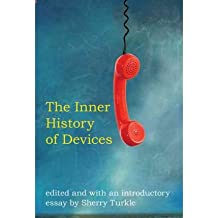 [ THE INNER HISTORY OF DEVICES ] The Inner History of Devices By Turkle, Sherry ( Author ) Sep-2011 [ Paperback ]