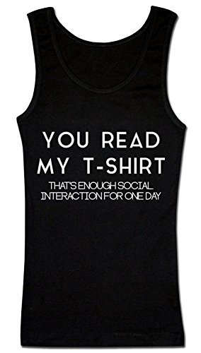 You Read My T-Shirt - That's Enough Social Interaction For Today Women's Tank Top Shirt Medium - College Womens Tank Top