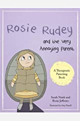 Rosie Rudey and the Very Annoying Parent: A story about a prickly child who is scared of getting close (Therapeutic Parenting Books) Paperback