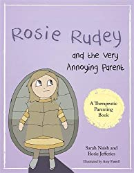 Rosie Rudey and the Very Annoying Parent: A story about a prickly child who is scared of getting close (Therapeutic Parenting Books)