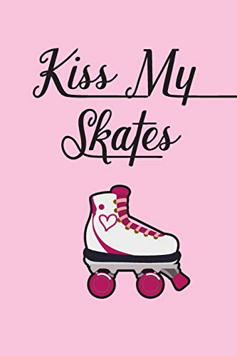 Kiss My Skates Daily Diary: For Roller
