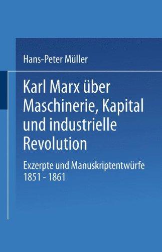Karl Marx Uber Maschinerie, Kapital Und Industrielle Revolution: Exzerpte Und Manuskriptentwurfe 1851-1861 (Studien zur Sozialwissenschaft)