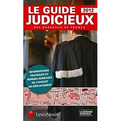 Le guide judicieux des barreaux de France, 2012 : Informations pratiques et bonnes adresses de l'avocat en déplacement
