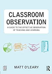 Classroom Observation: A guide to the effective observation of teaching and learning by Matt O'Leary (26-Sep-2013) Paperback