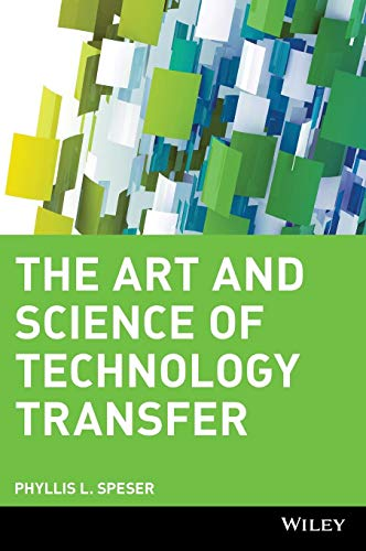 The Art and Science of Technology Transfer: Moving Technology Out of the Lab and Into Markets