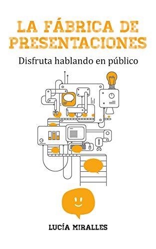 La Fábrica de Presentaciones: Disfruta hablando en público por Lucía  Miralles