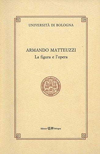 Armando Matteuzzi. La figura e l'opera. A cura di Bruno Massignan. Una lunga fedelta'. Di Fabio Roversi Monaco.