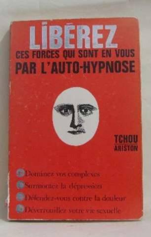 Libérez ces forces qui sont en vous par l'auto-hypnose