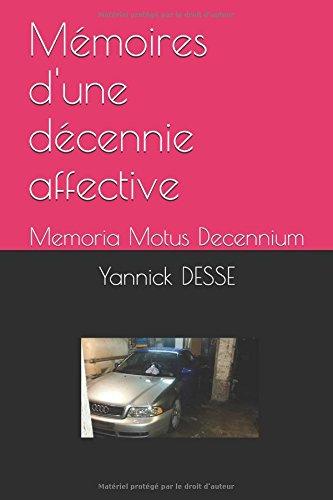 Mémoires d'une décennie affective: Memoria Motus Decennium par M. Yannick DESSE