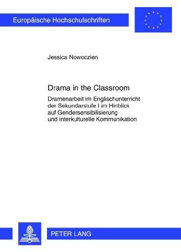 Drama in the Classroom: Dramenarbeit im Englischunterricht der Sekundarstufe I im Hinblick auf Gendersensibilisierung und interkulturelle ... Universitaires Europ????ennes) (German Edition) by Jessica Nowoczien (2012-03-05)