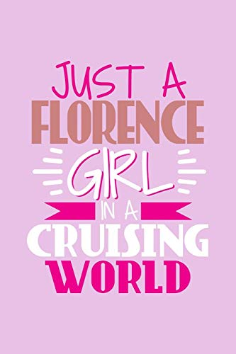 Just A Florence Girl In A Cruising World: 6x9 110 Lined Blank Notebook Inspirational Journal Travel Note Pad Motivational Quote Collection Sketchbook - Florence City Center